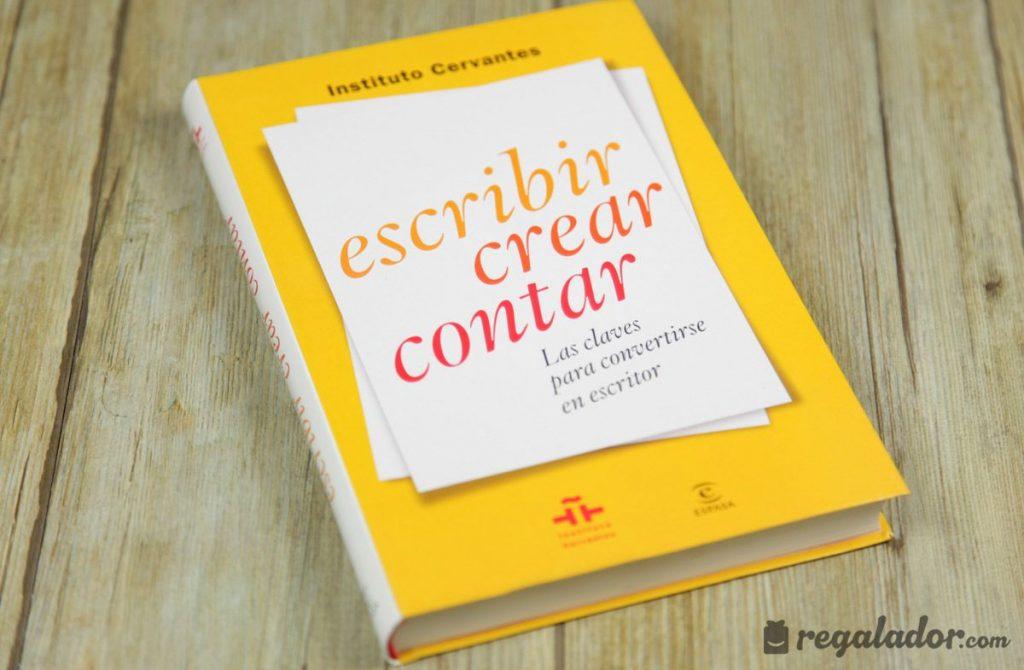 Escribir, crear, contar: Las claves para convertirse en escritor de Instituto Cervantes